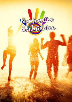 NUR GUTE NACHRICHTEN – POSITIVE NEWS – HERZBERÜHRENDES ...