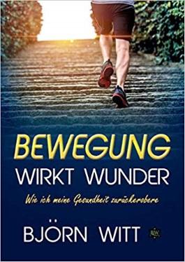 Bewegung wirkt Wunder, Björn Witt, Gesundheit durch Bewegung, Bewegung und Gesundheit, Bewegung beginnt im Kopf, Bewegung heilt, Marathon Gesundheit, Joggen, Jogging, Laufsport