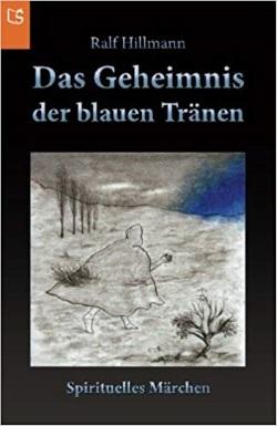 Das Geheimnis der blauen Tränen - Ralf Hillmann