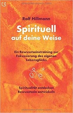Spirituell auf deine Weise - Ralf Hillmann