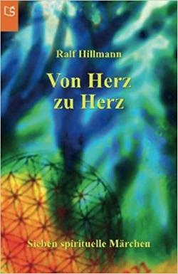 Von Herz zu Herz oder Wie viele Farben schenkst du dieser Welt - Ralf Hillmann